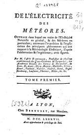 De l'électricité des météores: ouvrage dans lequel on traite de l'électricité naturelle en général, et des météores en particulier, contenant l'exposition & l'explication des principaux phénomènes qui ont rapport à la météorologie électrique, d'après l'observation & l'expérience, avec figures, Volume1