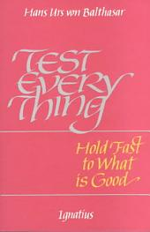 Test Everything: Hold Fast to what is Good : an Interview with Hans Urs Von Balthasar