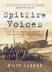 Spitfire Voices: Life As A Spitfire Pilot In The Words Of The Veterans