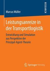 Leistungsanreize in der Transportlogistik: Entwicklung und Simulation aus Perspektive der Prinzipal-Agent-Theorie