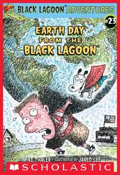 Earth Day from the Black Lagoon (Black Lagoon Adventures #23)