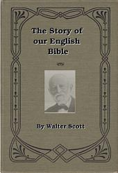 The Story of our English Bible: Its Preservation - Its Compilation - Its Inspiration - Its Translation