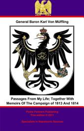Passages From My Life; Together With Memoirs Of The Campaign of 1813 And 1814