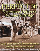 The Perfect 36: Tennessee Delivers Woman Suffrage: Tennessee Delivers Woman Suffrage