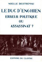 Le Duc d'Enghien: Erreur politique ou assassinat ?