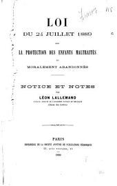 Loi du 24 juillet 1889 sur la protection des enfants maltraités ou moralement abandonnés: notice et notes