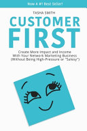 Customer First  Create More Impact and Income with Your Network Marketing Business  Without Being High Pressure Or  Salesy