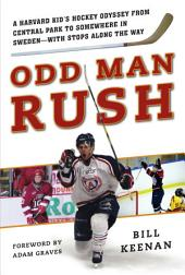 Odd Man Rush: A Harvard Kid s Hockey Odyssey from Central Park to Somewhere in Sweden with Stops along the Way