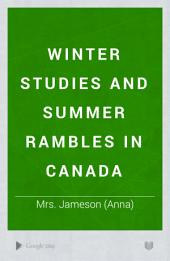 Winter Studies and Summer Rambles in Canada: Volume 2