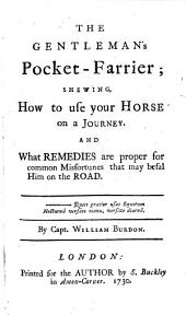 The Gentleman's Pocket-farrier: Shewing, how to Use Your Horse on a Journey. And what Remedies are Proper for Common Misfortunes that May Befal Him on the Road ...