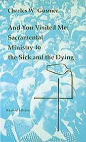 And You Visited Me: Sacramental Ministry to the Sick and the Dying