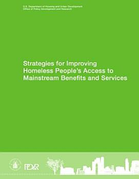 Strategies for Improving Homeless People s Access to Mainstream Benefits and Services PDF
