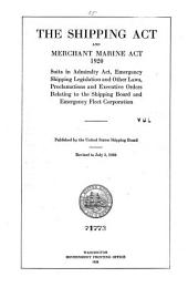 The Shipping Act and Merchant Marine Act, 1920, Suits in Admiralty Act, Emergency Shipping Legislation and Other Laws, Proclamations and Executive Orders Relating to the Shipping Board and Emergency Fleet Corporation