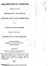Grammatical Errors which occur in conversation and writing pointed out and corrected by a method agreeably to the rules of Murray's Grammar