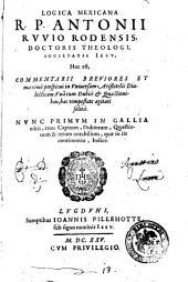 Logica mexicana R.P. Antonii Ruuio Rodensis, doctoris theologi, Societatis Iesu, hoc est, Commentarii breuiores et maximè perspicui in vniuersam Aristotelis Dialecticam: ...