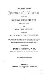 Webb's Freemason's Monitor: With the Michigan Burial Service Adopted 1881 and Other Public Ceremonies Together with Many Useful Forms