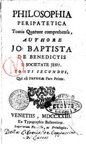 Philosophia peripatetica tomis quatuor comprehensa, authore Jo. Baptista de Benedictis e Societate Jesu. Tomus primus [-quartus]: Tomus secundus, qui est physicæ pars prima, Volume 1