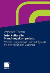 Interkulturelle Handlungskompetenz: Versiert, angemessen und erfolgreich im internationalen Geschäft