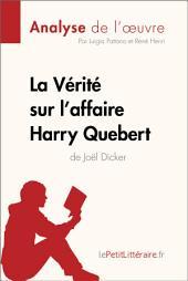 La Vérité sur l'affaire Harry Quebert (Analyse de l'oeuvre): Comprendre la littérature avec lePetitLittéraire.fr