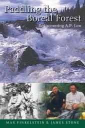 Paddling the Boreal Forest: Rediscovering A.P. Low