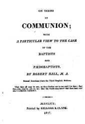 On Terms of Communion: With a Particular View to the Case of the Baptists and Pædobaptists