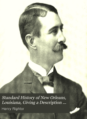 Standard History of New Orleans, Louisiana, Giving a Description of the Natural Advantages, Natural History ... Settlement, Indians, Creoles, Municipal and Military History, Mercantile and Commercial Interests, Banking, Transportation, Struggles Against High Water, the Press, Educational ... Etc
