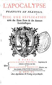 L'apocalypse traduite en françois. Avec une explication tirée des saints Peres & des auteurs ecclesiastiques