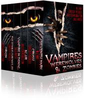 Vampires, Werewolves, and Zombies (Tales of Dark Fantasy, Paranormal Romance, Urban Fantasy & Horror)