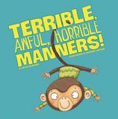 Terrible, Awful, Horrible Manners!