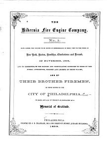 Volume Issued in Remembrance of Their Visit to the Cities of New York  Boston  Brooklyn  Charlestown and Newark  in Nov   1858  and to Commemorate the Honors and Hospitalities Extended to Them by the Public Authorities  Fireman and Citizens of Those Places  and by Their Brother Firemen  on Their Return to Philadelphia