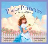 P Is for Princess: A Royal Alphabet