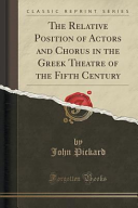 The Relative Position of Actors and Chorus in the Greek Theatre of the Fifth Century  Classic Reprint  PDF