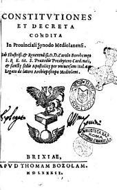 Constitutiones et decreta condita in prouinciali Synodo Mediolanensi. Sub ... Carolo Borrhomaeo S.R.E. tit. S. Praxedis presbytero cardinali, ..