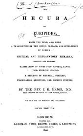 The Hecuba of Euripides: from the text, and with a translation of the notes, preface, and supplement of Porson; critical and explanatory remarks original and selected: illustrations of idioms from Matthiæ, Dawes, Viger, Hermann, etc., etc. A synopsis of metrical systems; examination questions, and copious indexes