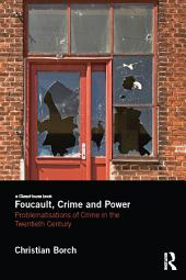 Foucault, Crime and Power: Problematisations of Crime in the Twentieth Century