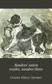 Sanders' Union Reader, Number Three: Containing Exercises in Reading, Definitions, Articulation, Etc