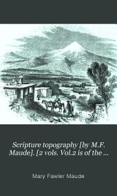 Scripture topography [by M.F. Maude]. [2 vols. Vol.2 is of the orig. ed.].