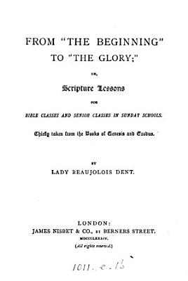 From  the beginning  to  the glory   or  Scripture lessons for bible classes