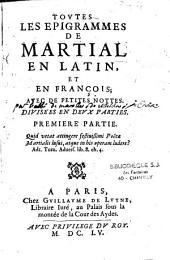 Toutes les epigrammes de Martial en latin et en françois: avec de petites nottes, en deux parties