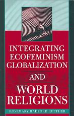Integrating Ecofeminism  Globalization  and World Religions PDF
