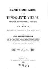 Oraison de Saint Casimir à la très-sainte Vierge, retrouvée dans un manuscrit de la bibliothèque du Vatican et expliquée par des manuscrits du XII, du XIV et XV siècle: Tiré à 100 exemplaires