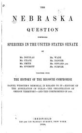 The Nebraska Question: Comprising Speeches in the United States Senate by Mr. Douglas, Mr. Chase, Mr. Smith, Mr. Everett, Mr. Wade, Mr. Badger, Mr. Seward and Mr. Sumner
