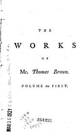 The Works of Mr. Thomas Brown, Serious and Comical, in Prose and Verse: Volume 1