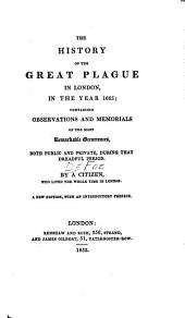 The history of the great plague in London in the year 1665: containing observations and memorials of the most remarkable occurrences, both public and private, during that dreadful period