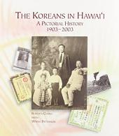 The Koreans in Hawai'i: A Pictorial History, 1903-2003