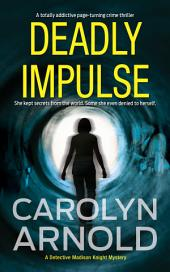 Deadly Impulse: (Detective Madison Knight Series Book 6)