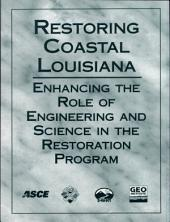 Restoring Coastal Louisiana: Enhancing the Role of Engineering and Science in the Restoration Program