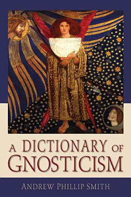 A Dictionary of Gnosticism