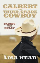 Calbert: the Third-Grade Cowboy: Facing the Bully