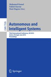 Autonomous and Intelligent Systems: Third International Conference, AIS 2012, Aviero, Portugal, June 25-27, 2012, Proceedings